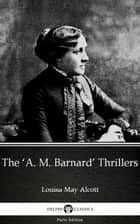 The 'A. M. Barnard' Thrillers by Louisa May Alcott (Illustrated) ebook by