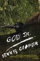God Jr. ebook by Dennis Cooper