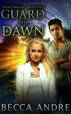 Guard the Dawn: Night Traveler, Book Three ebook by Becca Andre