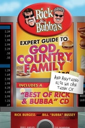 Rick and Bubba's Expert Guide to God, Country, Family, and Anything Else We Can Think Of - Including a 'Best of Rick and Bubba' CD! ebook by Bill Bussey,Rick Burgess