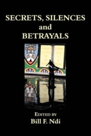 Secrets, Silences and Betrayals ebook by Ndi, F.