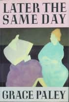 Later the Same Day - Stories ebook by Grace Paley
