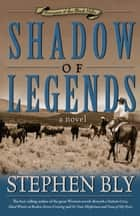 Shadow of Legends (Fortunes of the Black Hills, Book 2) ebook by Stephen  A. Bly
