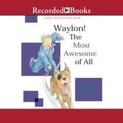 Waylon! The Most Awesome of All audiobook by Sara Pennypacker