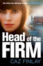 Head of the Firm: An absolutely gripping and gritty gangland crime thriller set in Liverpool (Bad Blood, Book 3) ebook by Caz Finlay