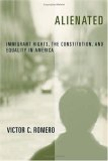 Alienated - Immigrant Rights, the Constitution, and Equality in America ebook by Victor C. Romero