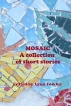 Mosaic: A Collection of Short Stories ebook by Lynn Fowler