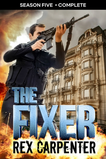 The Fixer, Season 5: Complete - A JC Bannister Serial Thriller ebook by Rex Carpenter