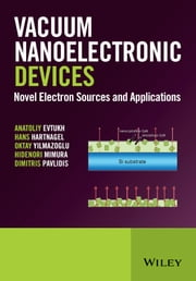 Vacuum Nanoelectronic Devices - Novel Electron Sources and Applications ebook by Anatoliy Evtukh,Hans Hartnagel,Oktay Yilmazoglu,Hidenori Mimura,Dimitris Pavlidis