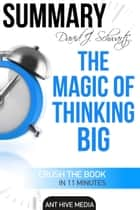 David J. Schwartz's The Magic of Thinking Big | Summary ebook by Ant Hive Media