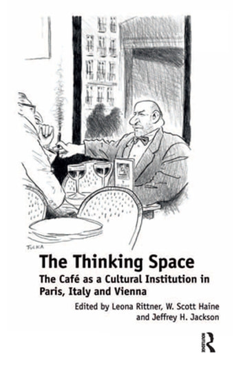 The Thinking Space - The Café as a Cultural Institution in Paris, Italy and Vienna ebook by Leona Rittner,W. Scott Haine