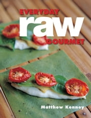 Everyday Raw Gourmet ebook by Matthew Kenney