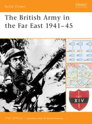 The British Army in the Far East 1941–45 ebook by Alan Jeffreys