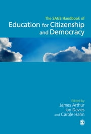 SAGE Handbook of Education for Citizenship and Democracy ebook by Professor James Arthur,Ian Davies,Carole Hahn
