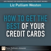 How to Get the Best of Your Credit Cards ebook by Weston, Liz