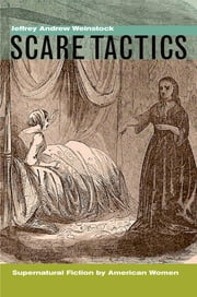 Scare Tactics - Supernatural Fiction by American Women ebook by Jeffrey Andrew Weinstock
