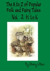 The A to Z of Popular Folk and Fairy Tales Vol 2 H to K ebook by Jimmy Wilson