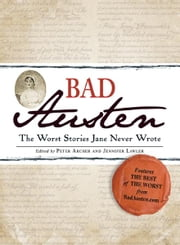 Bad Austen: The Worst Stories Jane Never Wrote - The Worst Stories Jane Never Wrote ebook by Peter Archer,Jennifer Lawler