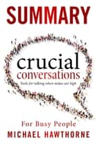 Crucial Conversations Summary ebook by Michael Hawthorne