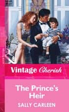 The Prince's Heir (Mills & Boon Vintage Cherish) ebook by Sally Carleen