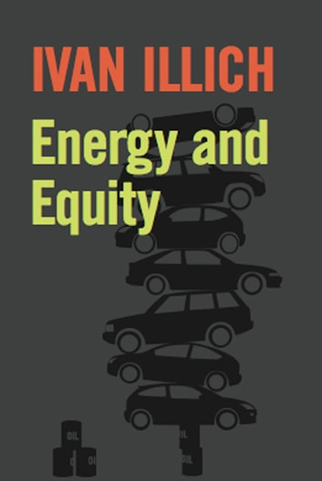 Energy and Equity ebook by Ivan Illich