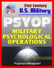 Psyop: Military Psychological Operations Joint Doctrine Guidance: Altering the Behavior of People in Enemy-Controlled Territory ebook by Progressive Management