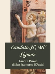 Laudi e Parole di San Francesco d'Assisi ebook by San Francesco D'assisi