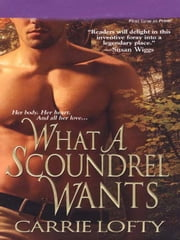What a Scoundrel Wants ebook by Lofty, Carrie