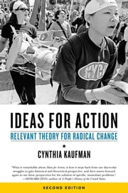 Ideas For Action - Relevant Theory for Radical Change, 2nd Ed. ebook by Cynthia Kaufman