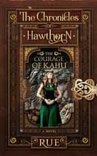 The Courage of Kahu (The Chronicles of Hawthorn, Series Prequel) ebook by Rue