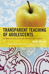 Transparent Teaching of Adolescents - Defining the Ideal Class for Students and Teachers ebook by Stacey Bruton,AnnMarie Dearman,Victoria Grant,Crystal Jovae Mazur,Daniel Powell,Christina Salvatore,Mindy Keller-Kyriakides