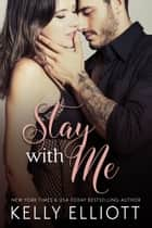 Stay with Me ebook by Kelly Elliott