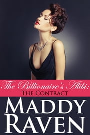 The Billionaire's Alibi: The Contract (The Billionaire's Alibi #2) ebook by Maddy Raven