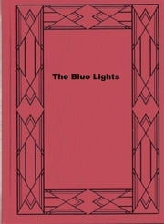 The Blue Lights - A Detective Story ebook by Frederic Arnold Kummer