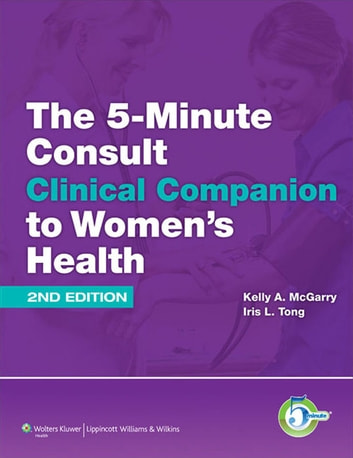 The 5-Minute Consult Clinical Companion to Women's Health ebook by Kelly A. McGarry