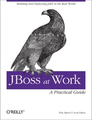 JBoss at Work: A Practical Guide - A Practical Guide ebook by Tom Marrs,Scott Davis