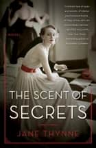The Scent of Secrets - A Novel ebooks by Jane Thynne