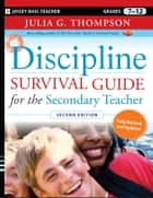 Discipline Survival Guide for the Secondary Teacher ebook by Julia G. Thompson