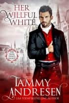 Her Willful White - The Dark Duke's Legacy ebook by Tammy Andresen