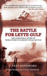 The Battle for Leyte Gulf - The Incredible Story of World War II's Largest Naval Battle ebook by C. Vann Woodward