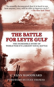 The Battle for Leyte Gulf - The Incredible Story of World War II's Largest Naval Battle ebook by C. Vann Woodward,Evan Thomas