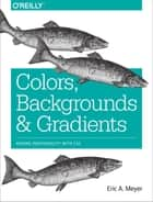 Colors, Backgrounds, and Gradients - Adding Individuality with CSS ebook by Eric A. Meyer