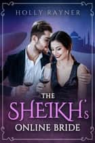 The Sheikh's Online Bride - The Sheikh's Blushing Bride, #3 ebook by Holly Rayner