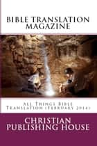 BIBLE TRANSLATION MAGAZINE: All Things Bible Translation (February 2014) ebook by Edward D. Andrews