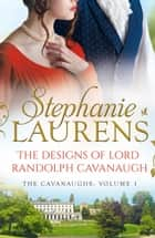 The Designs Of Lord Randolph Cavanaugh: #1 New York Times bestselling author Stephanie Laurens returns with an uputdownable new historical romance ebook by Stephanie Laurens
