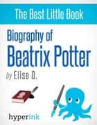 Beatrix Potter: A Biography ebook by Elise  O.