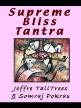 Supreme Bliss Tantra Guide To The Ecstasy Of Spiritual Sex: How To Use The Erotic Power of Sexual Energy To Merge Intimacy, Love, & Spirit ebook by TallTrees, Jeffre