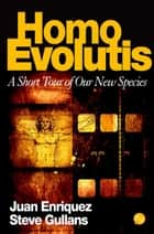 Homo Evolutis ebook by Juan Enriquez and Steve Gullans