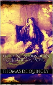 The Confessions of an English Opium Eater ebook by Thomas De Quincey