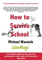 How to Survive School: A Practical Guide for Teenagers, Parents and Teachers ebook by Michael Warwick
